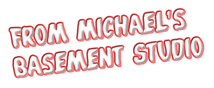 From Michael's Basement Studio